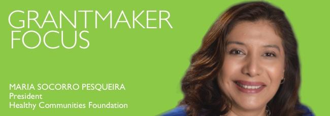 Grantmaker Focus: Maria Socorro Pesqueira, President, Healthy Communities Foundation