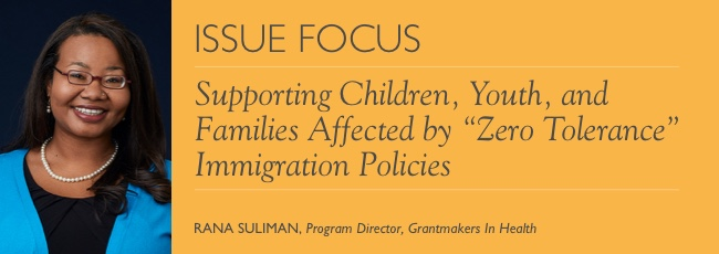 """Supporting Children, Youth, and Families Affected by """"Zero Tolerance"""" Immigration Policies"""
