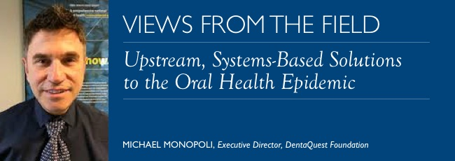 Upstream, Systems-Based Solutions to the Oral Health Epidemic