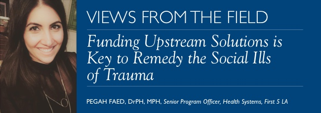 Funding Upstream Solutions is Key to Remedy the Social Ills of Trauma