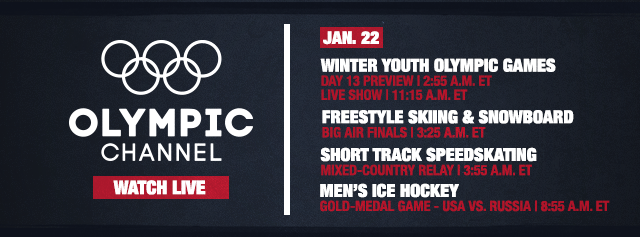 Schedule for Olympic Channel - Jan. 22 Winter Youth Olympic Games Day 13 Preview | 2:55 A.M. ET Live Show | 11:15 A.M. ET  Freestyle Skiing & Snowboard Big Air Finals | 3:25 A.M. ET  Short Track Speedskating Mixed-Country Relay | 3:55 A.M. ET  Men's Ice Hockey Gold-Medal Game - USA vs. Russia | 8:55 A.M. ET